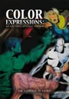 Color Expressions: an Art Educational Voyage - An Art Educational Voyage ebook by