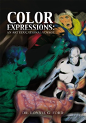 Color Expressions: an Art Educational Voyage - An Art Educational Voyage ebook by Dr. Lonnie G. Ford