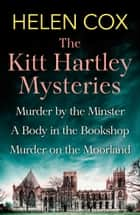 The Collected Kitt Hartley Mysteries - Murder by the Minster, A Body in the Bookshop and Murder on the Moorland ebook by Helen Cox