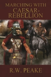 Marching With Caesar-Rebellion ebook by R.W. Peake