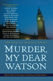 Murder, My Dear Watson - New Tales of Sherlock Holmes ebook by John Lellenberg,Daniel Stashower,Martin H. Greenberg