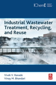 Industrial Wastewater Treatment, Recycling and Reuse ebook by Vivek V. Ranade, Vinay M Bhandari