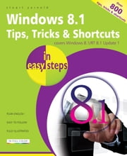 Windows 8.1 Tips, Tricks & Shortcuts in easy steps - Covers Windows 8.1 Update 1 - Over 800 tips, tricks & shortcuts ebook by Stuart Yarnold