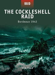 The Cockleshell Raid - Bordeaux 1942 ebook by Ken Ford,Howard Gerrard