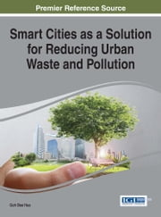 Smart Cities as a Solution for Reducing Urban Waste and Pollution ebook by Goh Bee Hua