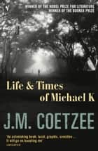 Life And Times Of Michael K - Winner of the Booker Prize 1983 ebook by J.M. Coetzee