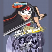 Katana at Super Hero High (DC Super Hero Girls) audiobook by Lisa Yee