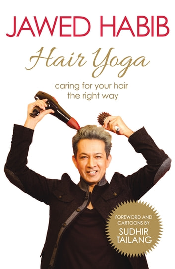 Hair Yoga - Caring for your hair the right way ebook by Jawed Habib