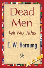 Dead Men Tell No Tales ebook by Hornung, E. W.