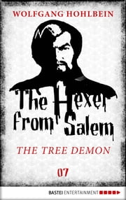 The Hexer from Salem - The Tree Demon - Episode 7 ebook by Wolfgang Hohlbein,Les Edwards,William Glucroft