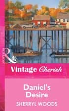 Daniel's Desire (Mills & Boon Vintage Cherish) ebook by Sherryl Woods