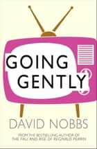 Going Gently ebook by David Nobbs