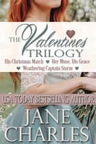 The Valentines Trilogy - Valiant Valentines, #1 ebook by Jane Charles