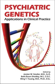 Psychiatric Genetics - Applications in Clinical Practice ebook by Jordan W. Smoller,Beth Rosen Sheidley,Ming T. Tsuang