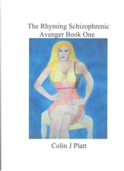The Rhyming Schizophrenic Avenger Book One - ongoing ebook by Colin J Platt