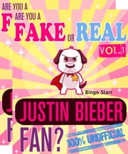 Are You a Fake or Real Justin Bieber Fan? Volumes 1 & 2: The 100% Unofficial Quiz and Facts Trivia Travel Set Game ebook by Bingo Starr