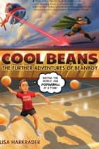 Cool Beans - The Further Adventures of Beanboy ebook by Lisa Harkrader