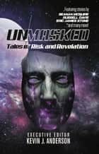 Unmasked: Stories of Risk and Revelation ebook by Kevin J. Anderson, Seanan McGuire, Andi Christopher,...