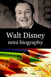Walt Disney Mini Biography ebook by eBios