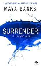 S'abandonner - Surrender, T2 ebook by Ana Urbic, Maya Banks