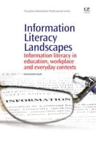 Information Literacy Landscapes - Information Literacy in Education, Workplace and Everyday Contexts ebook by Annemaree Lloyd