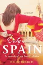 Only in Spain ebook by Nellie Bennett