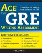 Ace the GRE Writing Assessment ebook by Timothy Avants