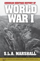 American Heritage History of World War I ebook by S.L.A. Marshall