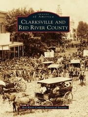 Clarksville and Red River County ebook by Red River County Historical Society