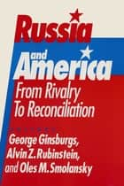 Russia and America: From Rivalry to Reconciliation - From Rivalry to Reconciliation ebook by George Ginsburgs, Alvin Z. Rubinstein, Oles M. Smolansky