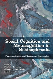 Social Cognition and Metacognition in Schizophrenia - Psychopathology and Treatment Approaches ebook by Paul Lysaker,Giancarlo Dimaggio,Martin Brüne