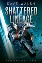 Shattered Lineage ebook by Dave Walsh