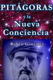 Pitágoras y la Nueva Conciencia ebook by Kobo.Web.Store.Products.Fields.ContributorFieldViewModel