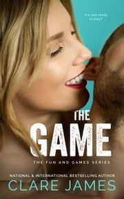 The Game - The Fun and Games Series, #3 ebook by Clare James