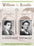 William & Rosalie: A Holocaust Testimony eBook by William & Rosalie Schiff and Craig Hanley