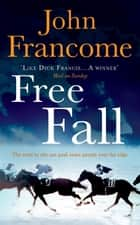Free Fall - A gripping racing thriller exploring greed in its deadliest form ebook by John Francome