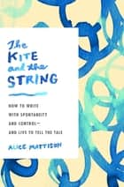The Kite and the String ebook by Alice Mattison