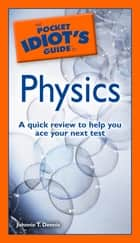 The Pocket Idiot's Guide to Physics ebook by Johnnie T. Dennis