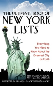 The Ultimate Book of New York Lists - Everything You Need to Know About the Greatest City on Earth ebook by Bert Randolph Sugar,C. N. Richardson