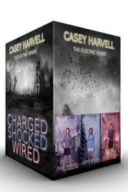 The Electric Series Box Set: Charged, Shocked & Wired ebook by Casey Harvell