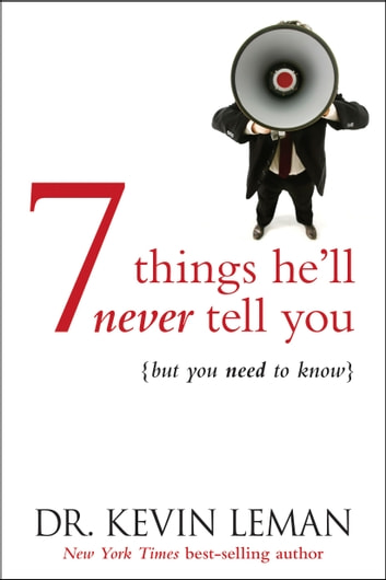 7 Things He'll Never Tell You - . . . But You Need to Know ebook by Kevin Leman