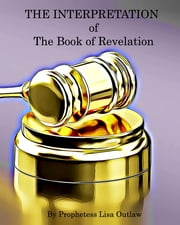 The Interpretation of the Book of Revelation ebook by Lisa Outlaw, Lisa Outlaw