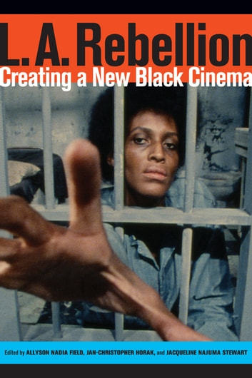 L.A. Rebellion - Creating a New Black Cinema ebook by