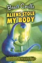Aliens Stole My Body ebook by Bruce Coville, Katherine Coville