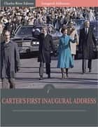 Inaugural Addresses: President Jimmy Carters First Inaugural Address (Illustrated) ebook by Jimmy Carter