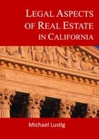 Legal Aspects of Real Estate in California ebook by Michael Lustig