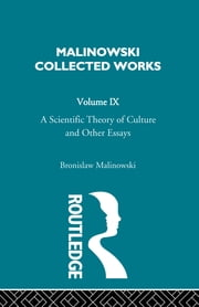 A Scientific Theory of Culture and Other Essays - [1944] ebook by Bronislaw Malinowski