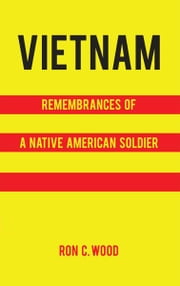 Vietnam: Remembrances of a Native American Soldier ebook by Ron C. Wood