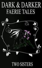Dark & Darker Faerie Tales ebook by Two Sisters