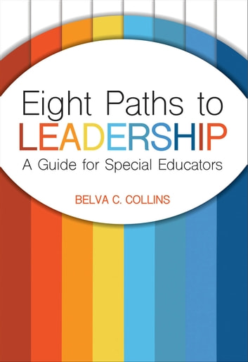 Eight Paths to Leadership - A Guide for Special Educators ebook by Dr. Belva C. Collins, Ed.D.